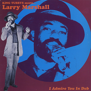 King Tubby Meets Larry Marshall / I Admire You In Dub