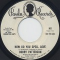 Bobby Patterson / How Do You Spell Love c/w She Don't Have To See You-1