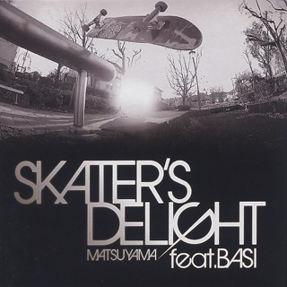 Matsuyama feat. Basi / Skater's Delight