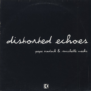 Pepe Bradock & Michelle Weeks / Distorted Echoes