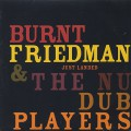 Burnt Friedman & The Nu Dub Players / Just Landed