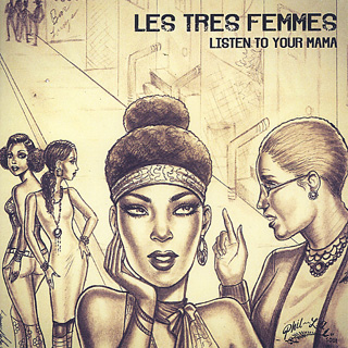 Les Tres Femmes / Listen To Your Mama