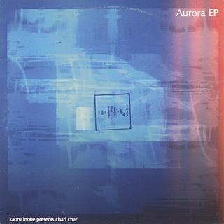 Kaoru Inoue Presents Chari Chari / Aurora EP