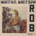 Rob / MakeIt Fast, Make It Slow