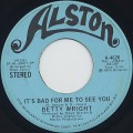 Betty Wright / It's Bad For Me To See You-1