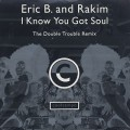 Eric B. And Rakim / I Know You Got Soul (The Double Trouble Remix)