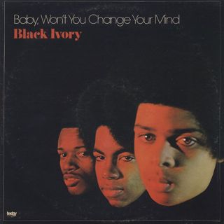 Black Ivory / Baby Won't You Change Your Mind