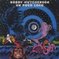 Bobby Hutcherson / Un Poco Loco