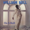 William Bell / On A Roll