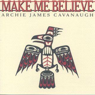 Archie James Cavanaugh / Make Me Believe