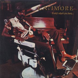 Latimore / It Ain't Where You Been... front
