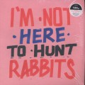 V.A. / I'm Not Here To Hunt Rabbits