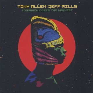 Tony Allen And Jeff Mills / Tomorrow Comes The Harvest