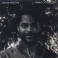 James Mason / I Want Your Love
