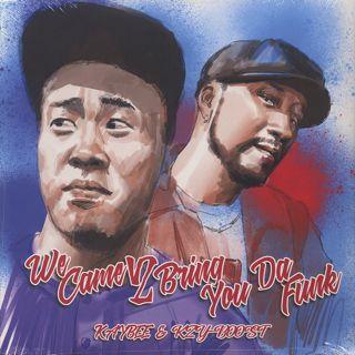 Kay-Bee & Kzyboost / We Came 2 Bring You Da Funk