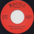 Willie Clayton / Where Has Love Gone c/w Love Ya One More Time
