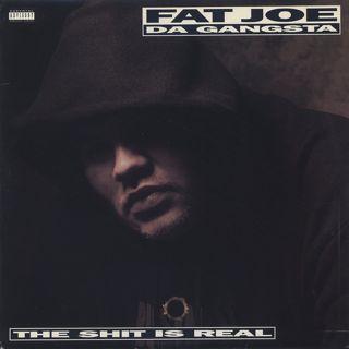 Fat Joe Da Gangsta / The Shit Is Real