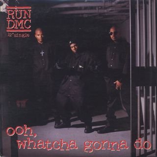 Run DMC / Ooh, Whatcha Gonna Do