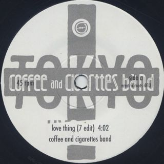 Coffee and Cigarettes Band / Love Thing(7 Edit) label