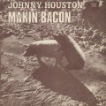 Johnny Houston / Makin' Bacon