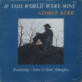 George Kerr / If This World Were Mine-1