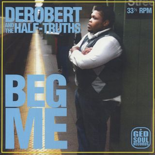 DeRobert & The Half-Truths / Beg Me front