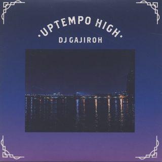 DJ Gajiroh / Uptempo High