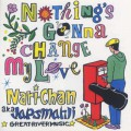 JAPS MAHLI (Nari-Chan) / Nothing's Gonna Change My Love-1