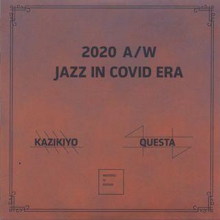 Kazikiyo & Questa / 2020 A/W Jazz In COVID Era