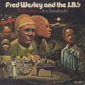 Fred Wesley and The J.B.'s / Damn Right I Am Somebody