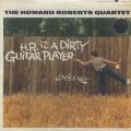 Howard Roberts Quartet / H.R. Is A Dirty Guitar Player!
